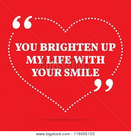 Inspirational Love Quote. You Brighten Up My Life With Your Smile.