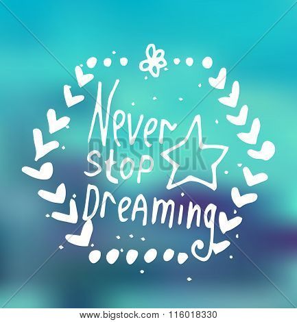 Inspirational white text Never stop dreaming on cyan blur background.