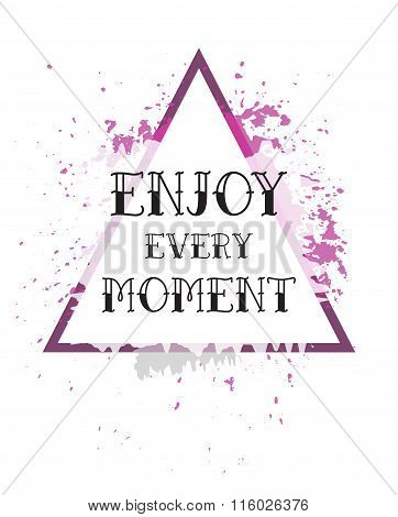Design Card Triangle With Slogan, Enjoy The Moment Vector Print