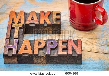 Make it happen motivational slogan - text in vintage letterpress wood type against grunge painted wood with a cup of coffee