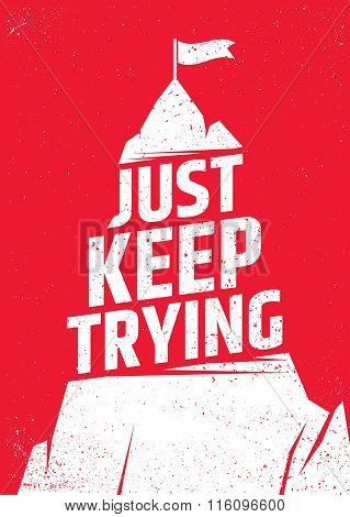Just keep trying inspirational poster. Never give up vector typographic concept for print, gift card