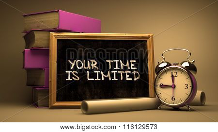 Your Time is Limited  on Chalkboard.