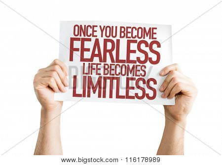 Once You Become Fearless Life Becomes Limitless placard isolated on white