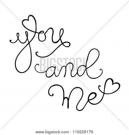 Hand drawn romantic typography poster. Lovely Quote You and me on white background.
