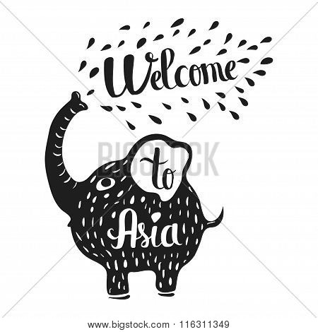 Hand Drawn Lettering Typography Poster. Welcome To Asia Travel Quote. Isolated Silhouette Of An Elep