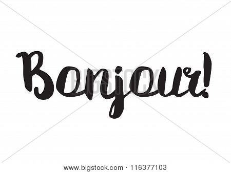 Bonjour. Greeting card with modern calligraphy. Isolated typographical concept. Inspirational, motiv