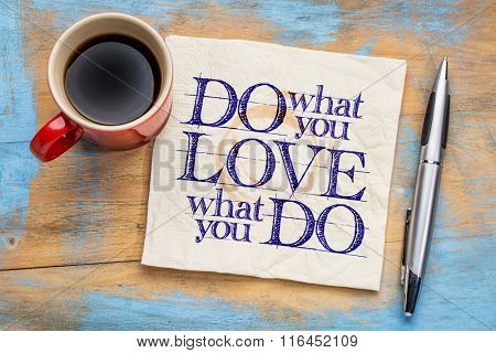 do what you love, love what you do - motivational word abstract on a napkin with cup of coffee