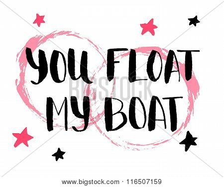 You float my boat. Hand drawn calligraphy quote with red stars. Valentines Day vector illustration.