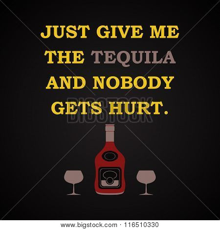 Give me the tequila - funny inscription template