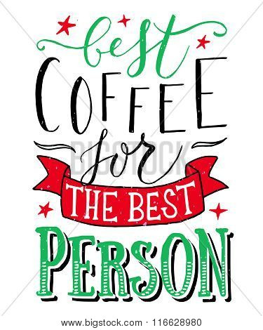 Hand Sketched Best Coffee For The Best Person As Poster, Badge/icon.