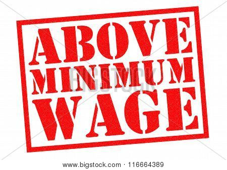 ABOVE MINIMUM WAGE red Rubber Stamp over a white background.
