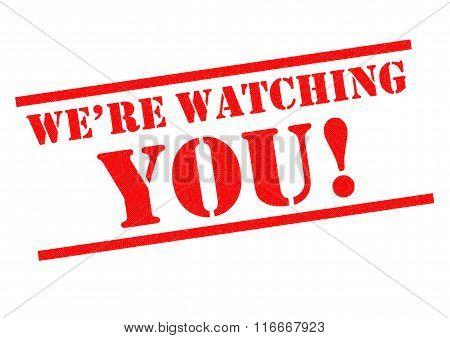 We're Watching You!