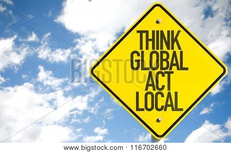 Think Global Act Local sign with sky background