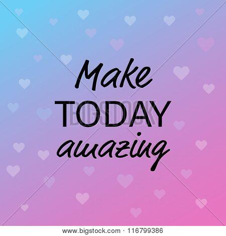 Make today amazing motivational message