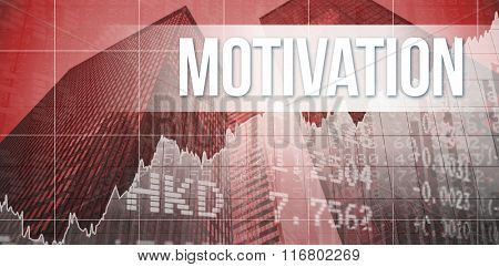 The word motivation and stocks and shares against skyscraper