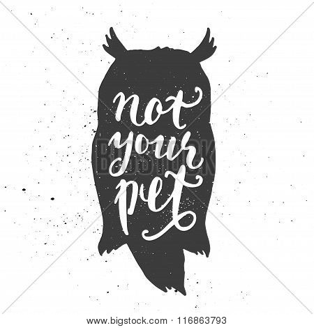 Not Your Pet Lettering In Owl.
