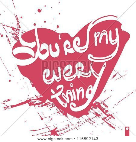lettering, stylized heart with a declaration of love,you are my everything