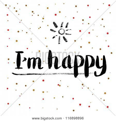 Calligraphy Greeting Card with I am Happy Text. Hand Drawn and Handwritten Design Elements on Dot Background. Brush Lettering Design. Vector Illustration.