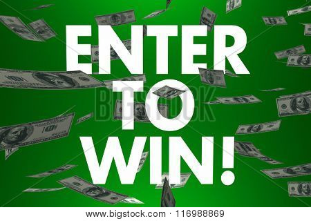 Enter to Win words and falling cash or money to illustrate a big cash prize, jackpot or lottery winnings in a contest or game