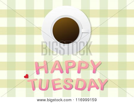'Happy Tuesday' letters and a cup of coffee on grey fabric background.