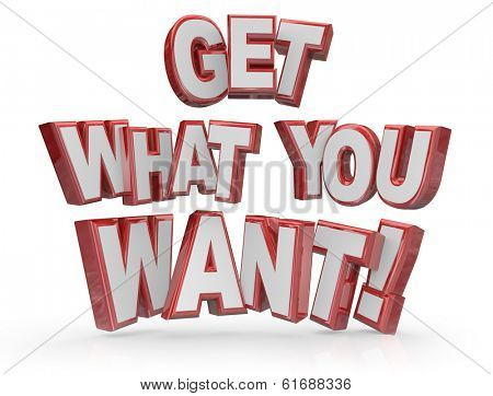 Get What You Want 3D Letters Words Message