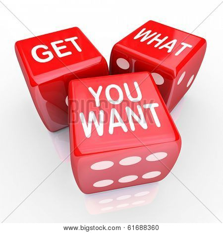 Get What You Want Roll Dice Want Desire Risky Goal