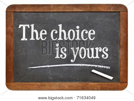 the choice is yours - motivational phrase  on a vintage slate blackboard