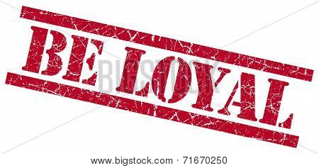 Be Loyal Red Square Grungy Isolated Rubber Stamp