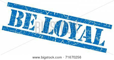 Be Loyal Blue Square Grungy Isolated Rubber Stamp
