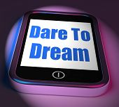 image of daring  - Dare To Dream On Phone Displaying Big Dreams - JPG