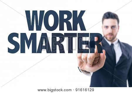 Business man pointing the text: Work Smarter