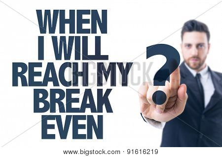 Business man pointing the text: When I Will Reach My Break Even?