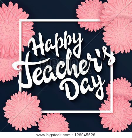 vector hand drawn lettering with  flowers, rectangle frame and quote - happy teachers day. Can be used as gift card, flyer or poster.