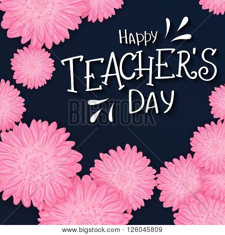 vector hand drawn lettering with flowers and quote - happy teachers day. Can be used as gift card, flyer or poster.