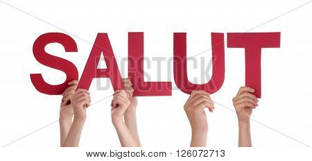 Many Caucasian People And Hands Holding Red Straight Letters Or Characters Building The Isolated French Word Salut Which Means Hello On White Background