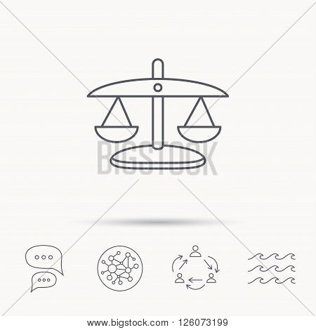 Scales of Justice icon. Law and judge sign. Measurement tool symbol. Global connect network, ocean wave and chat dialog icons. Teamwork symbol.