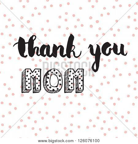 Greeting watercolor card. Mother's day.Thank you mom.Colorful hand drawn background with calligraphy handlettering text on seamless pink polka dot  background