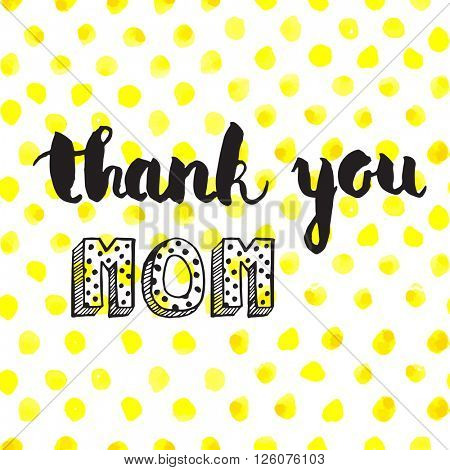 Greeting watercolor card. Mother's day.Thank you mom.Colorful hand drawn background with calligraphy handlettering text on seamless yeloow polka dot background