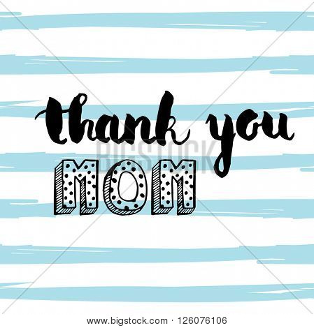 Greeting watercolor card. Mother's day.Thank you mom.Colorful hand drawn background with calligraphy handlettering text on seamless blue striped background