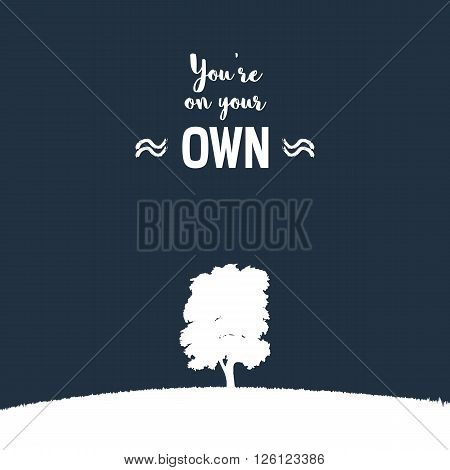 Lonely tree on a grass hill vector illustration. Nature landscape background as symbol of loneliness, solitude. Typography quote as sign of depression, sadness