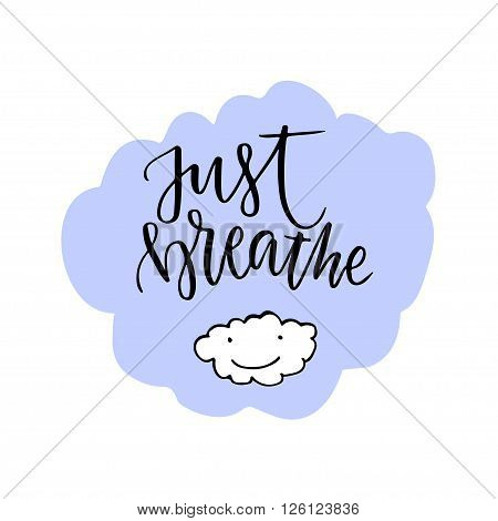 Just Breathe lettering. Calligraphic motivation quote. Vector with cute cloud.