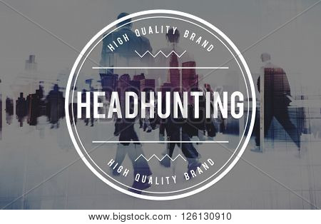 Headhunting Hiring Recruitment Man Power Concept