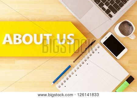 About us - linear text arrow concept with notebook smartphone pens and coffee mug on desktop.3D rendering,