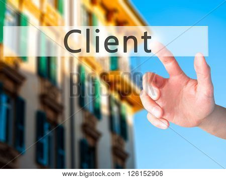 Client - Hand Pressing A Button On Blurred Background Concept On Visual Screen.