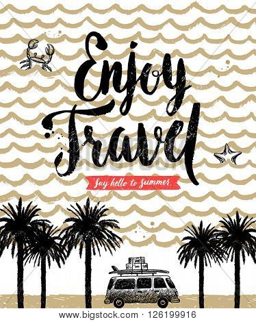Enjoy travel - Summer holidays and vacation hand drawn vector illustration. Handwritten calligraphy greeting.