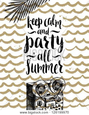 Keep calm and party all summer - Summer holidays and vacation hand drawn vector illustration. Handwritten calligraphy quote.