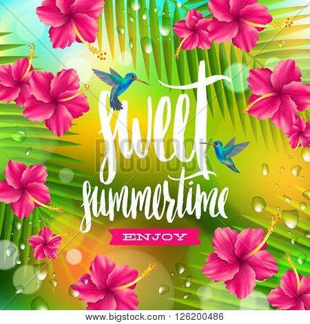 Sweet summertime - hand drawn calligraphy. Summer holidays and vacation vector illustration. Background with palm tree branches, hummingbirds and tropical flowers hibiscus.