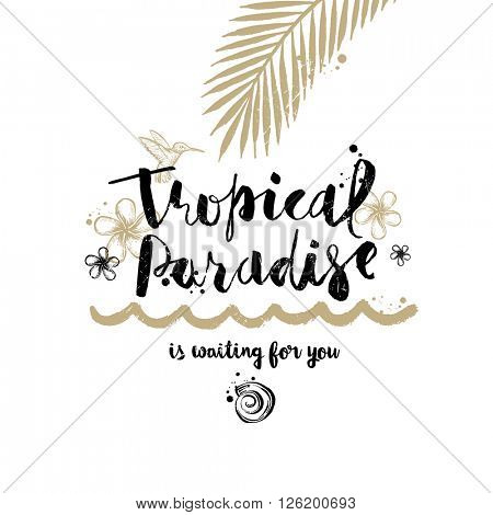 Tropical paradise - Summer holidays and vacation hand drawn vector illustration. Handwritten calligraphy greeting card.