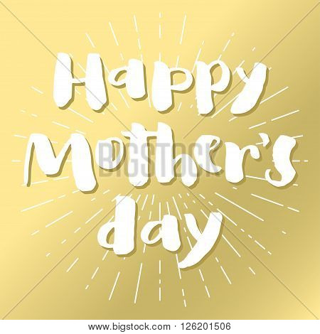 Happy mother's day lettering card. White brush letters on golden background and white rays.