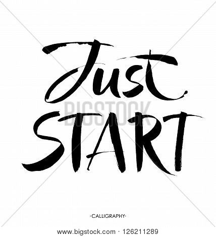 Just start. Motivational phrase, hand lettering quote isolated on white background. Vector design. Brush lettering